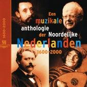 Een Muzikale Anthologie Der Noordelijke Nederlanden by Various Artists
