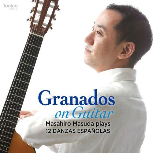 Granados on Guitar - Masahiro Masuda Plays 12 Danzas Espanolas by Masahiro Masuda