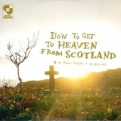 How To Get To Heaven From Scotland by Aidan Moffat
