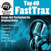 Top 40 Fast Trax Vol 1 (Non-Stop Mix for Treadmill, Stair Climber, Elliptical, Cycling, Walking, Exercise) by My Fitness Music
