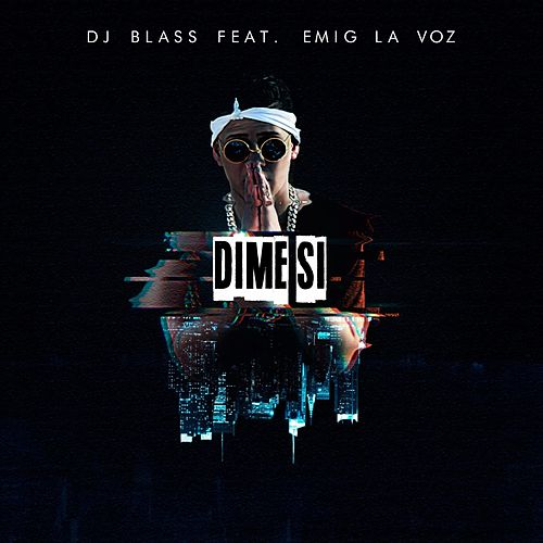 Dime Si (feat. Emig La Voz) by DJ Blass