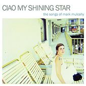 Ciao My Shining Star - The Songs of Mark Mulcahy von Various Artists