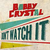 Don't Watch It by Bobby Crystal