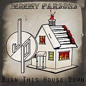 Burn This House Down by Jeremy Parsons