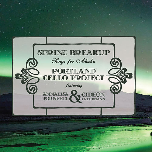 Spring Breakup: Songs for Alaska by Portland Cello Project