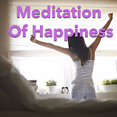 Meditation Of Happiness by Various Artists