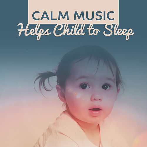 Calm Music Helps Child to Sleep – Baby Sleep Music, Soft Sounds at Goodnight, Instrumental Lullabies, Classical Songs for Brilliant, Little Baby, Beethoven de Rockabye Lullaby