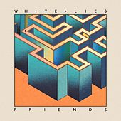 Friends (Deluxe Version) by White Lies
