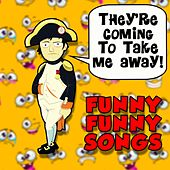 They're Coming To Take Me Away! Funny Funny Songs by Various Artists