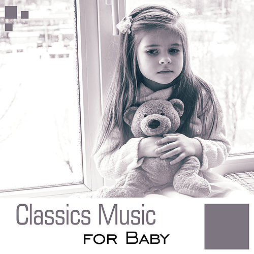 Classics Music for Baby – Soft Classical Music to Relax, Baby Focus, Sounds to Concentrate de First Baby Classical Collection