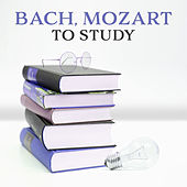 Bach, Mozart to Study – Classical Music for Concentration, Stress Free, Easier Learning, Exam Music by Classical Study Music (1)