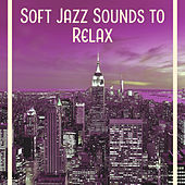 Soft Jazz Sounds to Relax – Most Relaxing Jazz Music, Rest with Instrumental Jazz, Stress Relief by Jazz for A Rainy Day