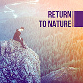 Return to Nature – Deep Relaxation, Nature Sounds, Tranquility & Rest, Soothing Water, Singing Birds, Pure Mind de Sounds Of Nature