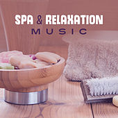 Spa & Relaxation Music – Music for Spa, Rest with Nature, New Age Calmness, Chill Yourself by Relaxing Spa Music