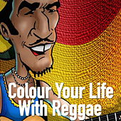 Colour Your Life With Reggae de Various Artists
