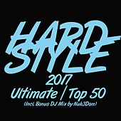 Hardstyle 2017 Ultimate Top 50 (Incl. Bonus DJ Mix by Nuk3Dom) by Various Artists