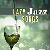 Lazy Jazz Songs – Peaceful Piano Melodies, Instrumental Music, Relaxing Jazz, Easy Listening by The Jazz Instrumentals