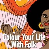 Colour Your Life With Folk de Various Artists