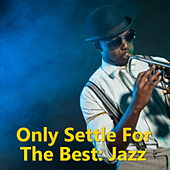 Only Settle For The Best: Jazz de Various Artists