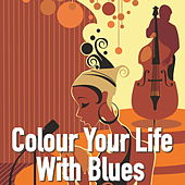 Colour Your Life With Blues von Various Artists