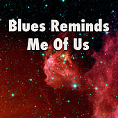 Blues Reminds Me Of Us by Various Artists