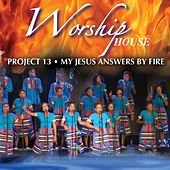 Project 13 (My Jesus Answers by Fire) by Worship House