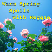 Warm Spring Spells With Reggae by Various Artists