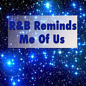 R & B Reminds Me Of Us by Various Artists