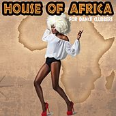 House of Africa for Dance Clubbers by Various Artists
