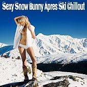 Sexy Snow Bunny Apres Ski Chillout Lounge by Various Artists