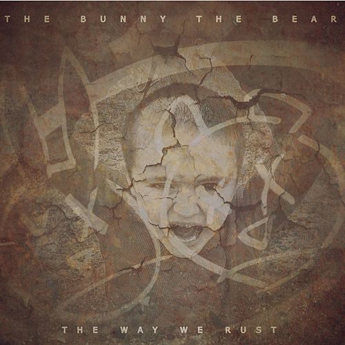 The Way We Rust by The Bunny The Bear