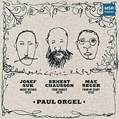 Chausson, Reger and Suk: Piano Music by Paul Orgel