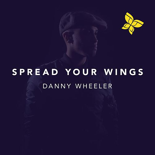 Spread Your Wings by Danny Wheeler
