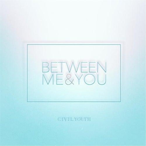 Between Me & You de Civil Youth