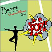 Barre Workout Music Goes Pop by Various Artists