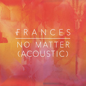 No Matter (Acoustic) di Frances