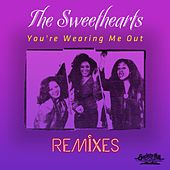 You're Wearing Me Out - Remixes by The Sweethearts