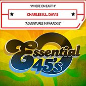 Where on Earth / Adventures in Paradise (Digital 45) by Charles K. L. Davis