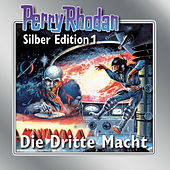 Die Dritte Macht - Perry Rhodan - Silber Edition 1 von Perry Rhodan