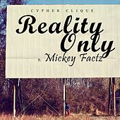 Reality Only (feat. Mickey Factz) von Cypher Clique