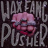 Pusher by Wax Fang