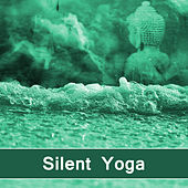Silent Yoga – Meditation Music, Harmony & Concentration, Exercise Your Brain, Peaceful Mind, Calming Sounds by Yoga Music