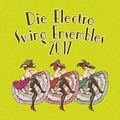 Die Electro Swing Ensembles 2017 by Various Artists