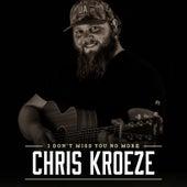 I Don't Miss You No More von Chris Kroeze
