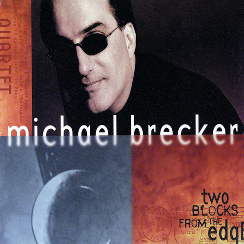 Two Blocks From The Edge by Michael Brecker