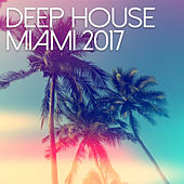 Deep House Miami 2017 by Various Artists