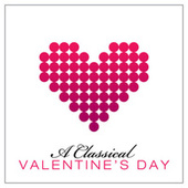 A Classical Valentine's Day by Various Artists