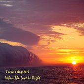 When The Love Is Right by Tourniquet