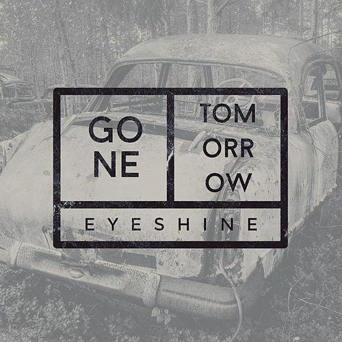 Gone Tomorrow by Eyeshine