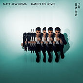 Hard To Love (The Remixes) by Matthew Koma